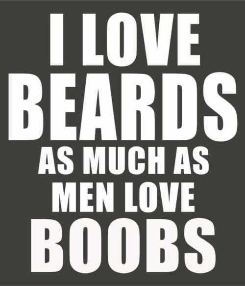I Love Beards As Much As Men Love Boobs