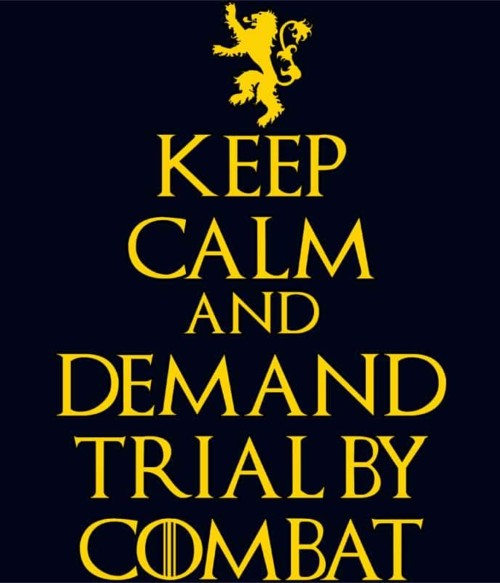 Keep Calm and Demand Trial by Combat Póló - Ha Game of Thrones rajongó ezeket a pólókat tuti imádni fogod!