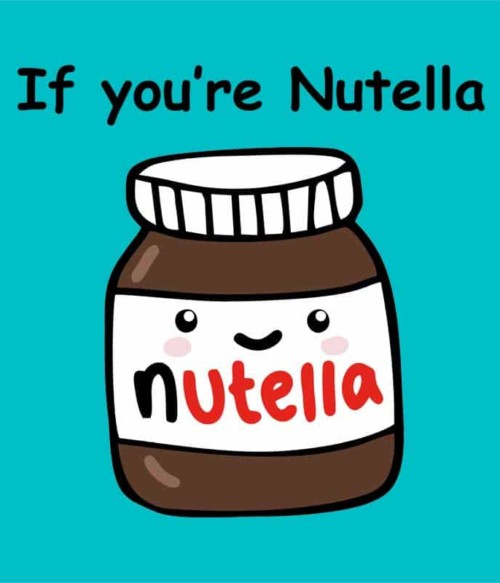 If you are nutella