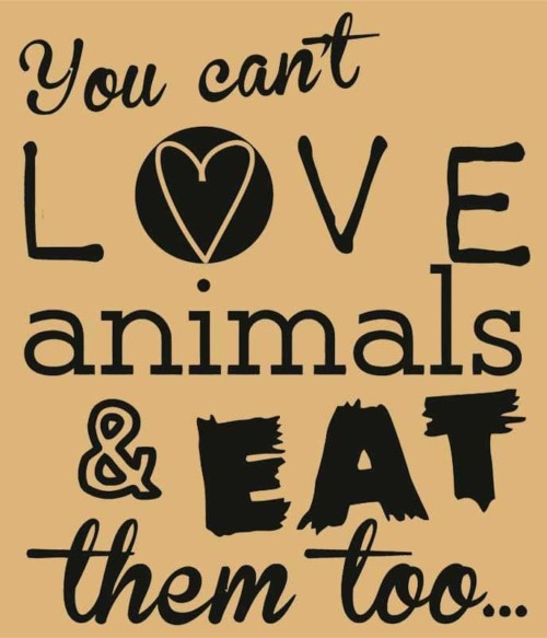 You can't love animals and eat them too