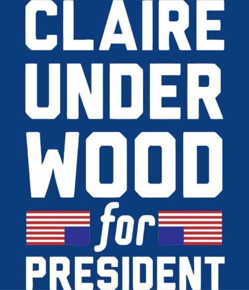 Claire underwood for president