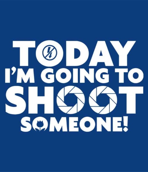 Today I going to shoot someone