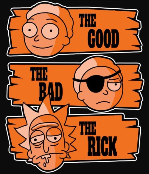 The good the bad the Rick Póló - Ha Rick and Morty rajongó ezeket a pólókat tuti imádni fogod!