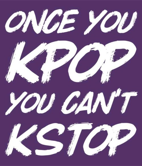 Once You Kpop You Kstop