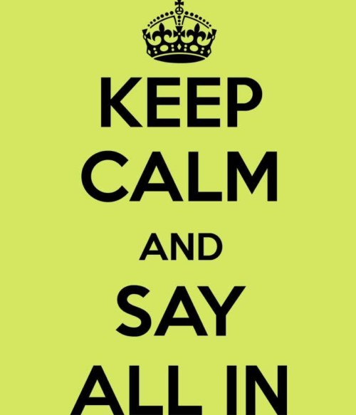 Keep calm say all in