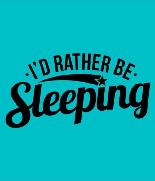 I'd reather be sleeping