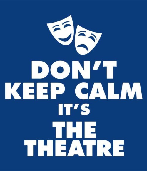 Don't keep calm theatre
