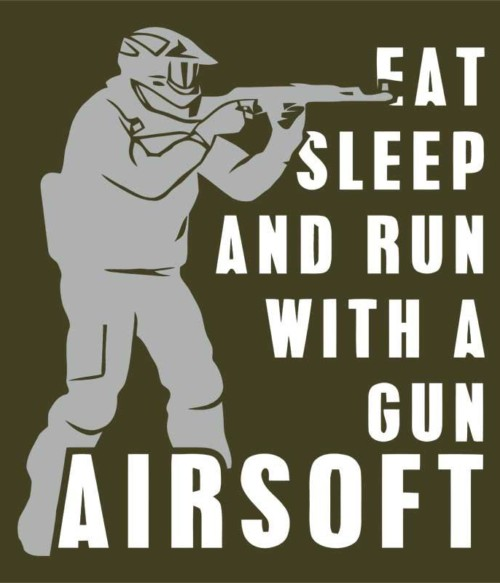 Eat sleep and run with a gun