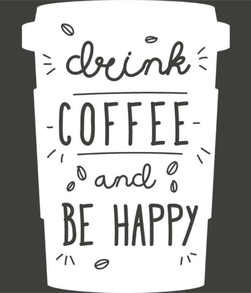 Drink coffee and be happy