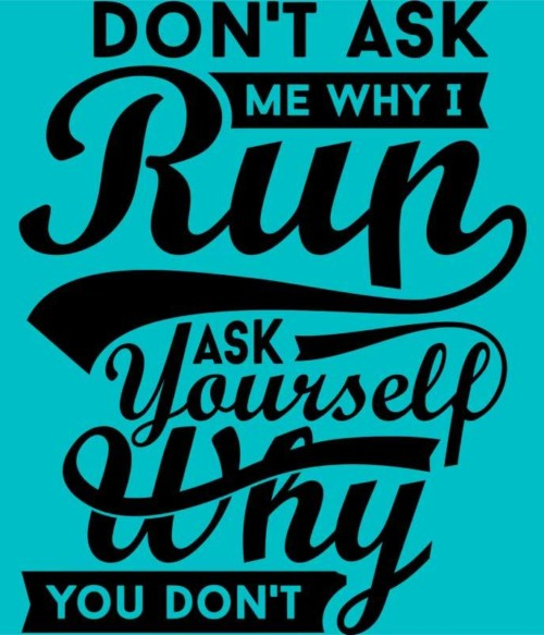 Don't ask me why I run
