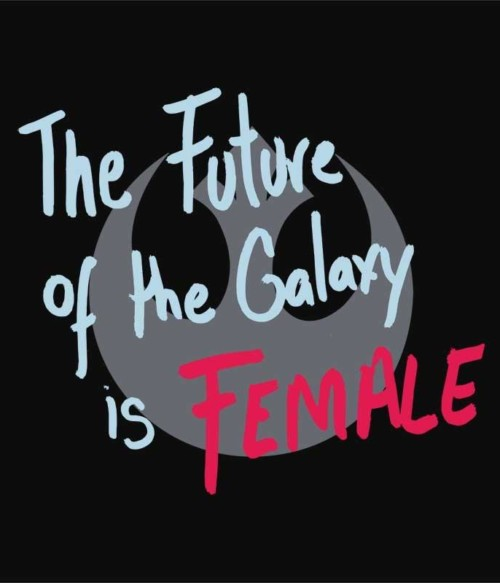 The future of the galaxy is female Póló - Ha Star Wars rajongó ezeket a pólókat tuti imádni fogod!